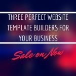 Three Perfect Website Template Builders For Your Business