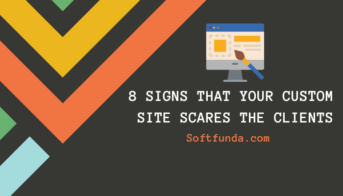 8 Signs That Your Custom Site Scares The Clients